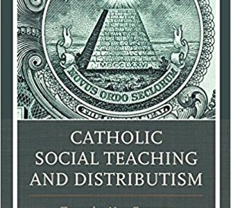 Catholic Social Teaching and Distributism