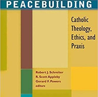 Peacebuilding-Catholic Theology, Ethics and Praxis