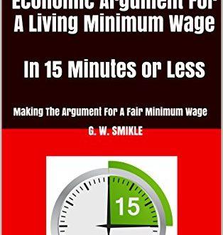 The Minimum Wage: The Moral & Economic Arguments