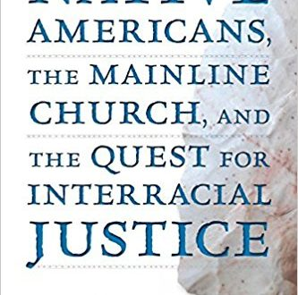 Native Americans, The Mainline Church and the Quest for Interracial Justice