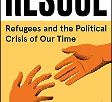 Rescue - Refugees and the Political Crisis of Our Time