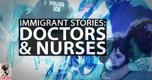 Immigrant Stories -- Doctors and Nurses
