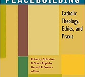 Peacebuilding-Catholic Theology, Ethics and Praxis