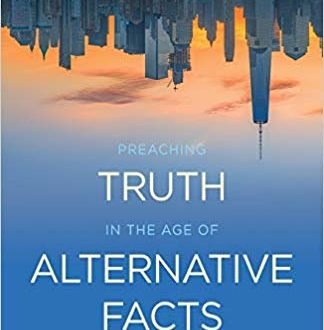Preaching Truth in an Age of Alternate Facts