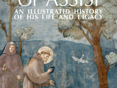Francis of Assisi - An Illustrated History of His Life and Legacy