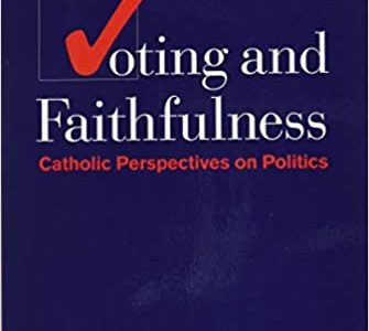 Voting and Faithfulness, Catholic Perspectives on Politics