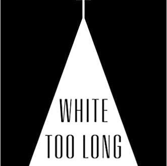 White Too Long