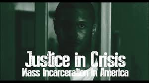 Justice in Crisis-Mass Incarceration in America